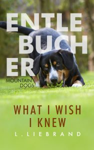 Book Cover: Entlebucher Mountain Dogs - What I Wish I Knew